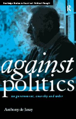 Against Politics : On Government, Anarchy and Order - Anthony De Jasay