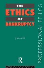 The Ethics of Bankruptcy : Professional Ethics - Jukka Kilpi