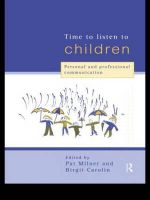 Time to Listen to Children : Personal and Professional Communication
