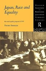 Japan, Race and Equality : The Racial Equality Proposal of 1919 - Naoko Shimazu