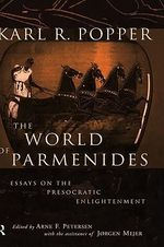 The World of Parmenides : Essays on the Presocratic Enlightenment - Sir Karl R. Popper