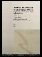 Political Theory and the European Union : Legitimacy, Constitutional Choice and Citizenship - Michael Nentwich