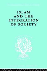 Islam and the Integration of Society :  International Library of Sociology F: The Sociology of Religion - W. Montgomery Watt