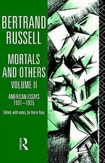 Mortals and Others: v.2 : American Essays, 1931-35 - Bertrand Russell