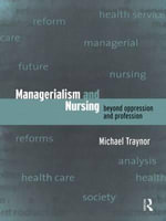 Managerialism and Nursing : Beyond Oppression and Profession - Michael Traynor