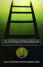 The Psychology of Mature Spirituality : Integrity, Wisdom, Transcendence
