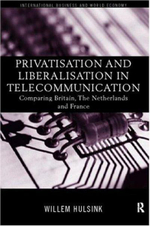 Privatisation and Liberalisation in European Telecommunications : Comparing Britain, the Netherlands and France - Willem Hulsink
