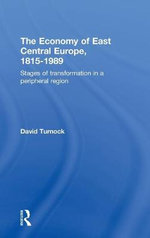 Economy of East Central Europe, 1815-1989 : Stages of Transformation in a Peripheral Region - David Turnock