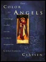 Colour of Angels : Cosmology, Gender and the Aesthetic Imagination - Constance Classen