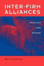 Inter-firm Alliances : International Analysis and Design - Bart Nooteboom