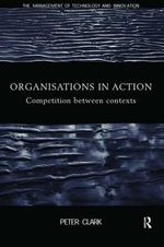 Organisations in Action : Competition Between Contexts - Peter Clark