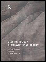 Beyond the Body : Death and Social Identity - Elizabeth Hallam