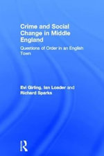 Crime and Social Change in Middle England : Questions of Order in an English Town - Eva Girling