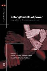 Entanglements of Power : Geographies of Domination and Resistance - Paul Routledge