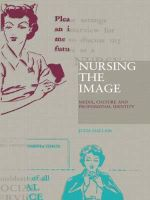 Nursing the Image : Media, Image and Professional Identity - Julia Hallam