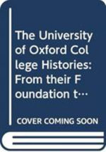 The University of Oxford College Histories : From Their Foundation to the Twentieth Century - Paul Wells