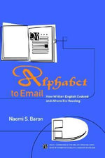 Alphabet to Email : How Written English Evolved and Where it's Heading - Naomi S. Baron