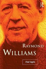 Raymond Williams : His Life and Times - Fred Inglis
