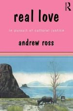 Real Love : In Pursuit of Cultural Justice - Andrew Ross