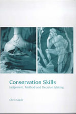 Conservation Skills : Judgement, Method and Decision Making - Chris Caple