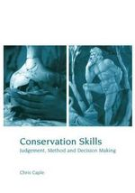 Conservation Skills : Judgement, Method and Decision Making - Chris Caple