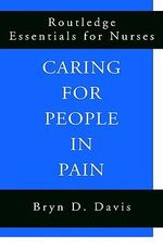 Caring for People in Pain : The Science of Suffering - Bryn D. Davis