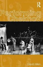 Performing Chekhov : The Art of Stress-free Productivity - David Allen