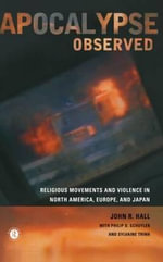 Apocalypse Observed : Religious Movements, Social Order and Violence in North America, Europe and Japan - John R. Hall