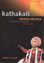 Kathakali Dance-drama : When Gods and Demons Come to Play - Phillip B. Zarilli