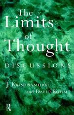 The Limits of Thought : Discussions Between J.Krishnamurti and David Bohm - David Bohm