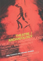 Theatre/archaeology : Disciplinary Dialogues - Mike Pearson