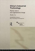 China's Industrial Technology : Market Reform and Organisational Change - Shulin Gu