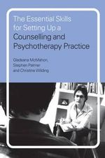 The Essential Skills for Setting Up a Counselling and Psychotherapy Practice : Teach Yourself  - Stephen Palmer