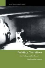 Relating Narratives : Storytelling and Selfhood - Adriana Cavarero