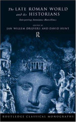 The Late Roman World and its Historian : Interpreting Ammianus Marcellinus - David Hunt