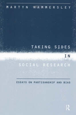 Taking Sides in Social Research : Essays on Partisanship and Bias in Social Enquiry - Martyn Hammersley