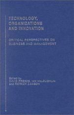 Technology, Organizations and Innovation : Critical Perspectives on Business and Management