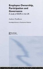 Employee Ownership, Participation and Governance : A Study of ESOPs in the UK - Andrew Pendleton