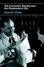 Consumer Society and the Postmodern City - David B. Clarke