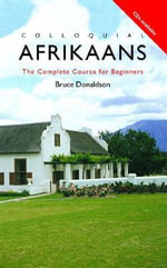 Colloquial Afrikaans : The Complete Course for Beginners - Bruce Donaldson