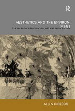 Aesthetics and the Environment : The Appreciation of Nature, Art and Architecture - Allen Carlson