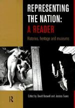 Representing the Nation: A Reader : Histories, Heritage, Museums - Jessica Evans