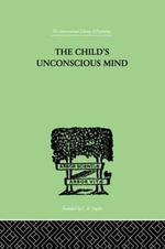 The Child's Unconscious Mind : The Relations of Psychoanalysis to Education - Wilfrid Lay