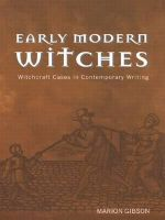 Early Modern Witches : Witchcraft Cases in Contemporary Writing - Marion Gibson