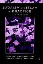 Judaism and Islam in Practice : A Sourcebook - Jacob Neusner