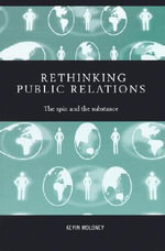 Rethinking Public Relations : The Spin and the Substance - Kevin Moloney