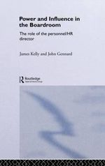 Power and Influence in the Boardroom : The Role of the Personnel/HR Director - James Kelly