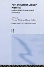 Post-industrial Labour Markets : Profiles of North America and Scandinavia
