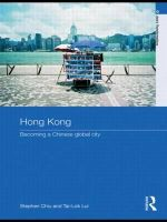 Hong Kong : Becoming a Chinese Global City - Stephen Chiu