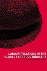 Labour Relations in the Global Fast-food Industry : An Analysis of Labour Relations in the Global Fast-Food Industry